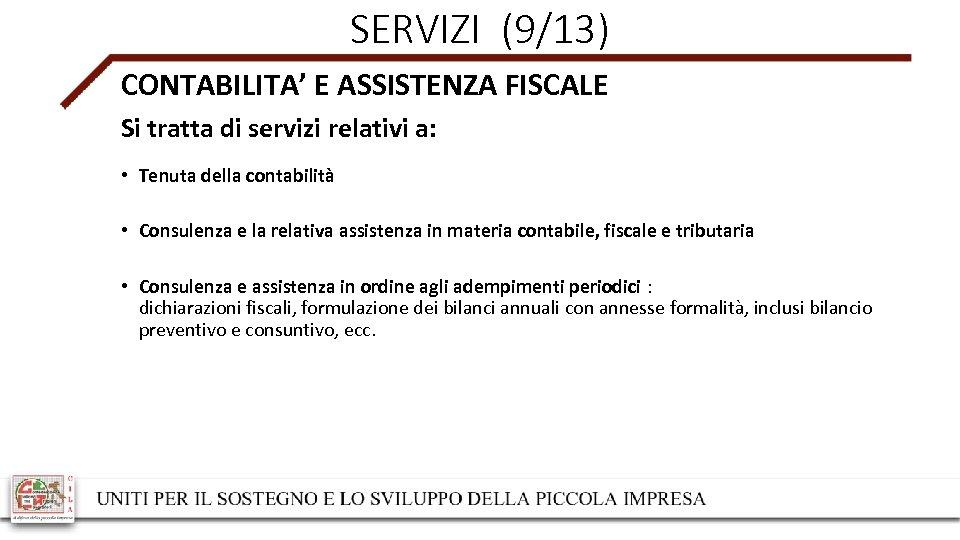 SERVIZI (9/13) CONTABILITA' E ASSISTENZA FISCALE Si tratta di servizi relativi a: • Tenuta
