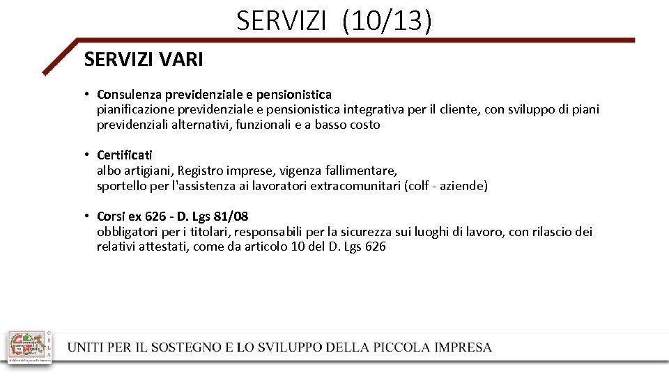 SERVIZI (10/13) SERVIZI VARI • Consulenza previdenziale e pensionistica pianificazione previdenziale e pensionistica integrativa