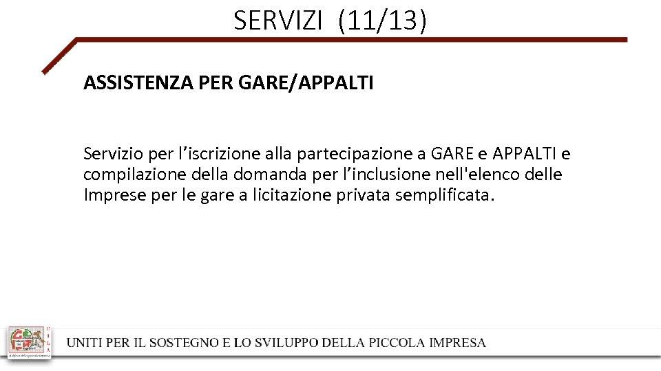 SERVIZI (11/13) ASSISTENZA PER GARE/APPALTI Servizio per l'iscrizione alla partecipazione a GARE e APPALTI