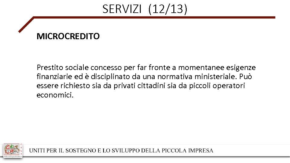 SERVIZI (12/13) MICROCREDITO Prestito sociale concesso per far fronte a momentanee esigenze finanziarie ed
