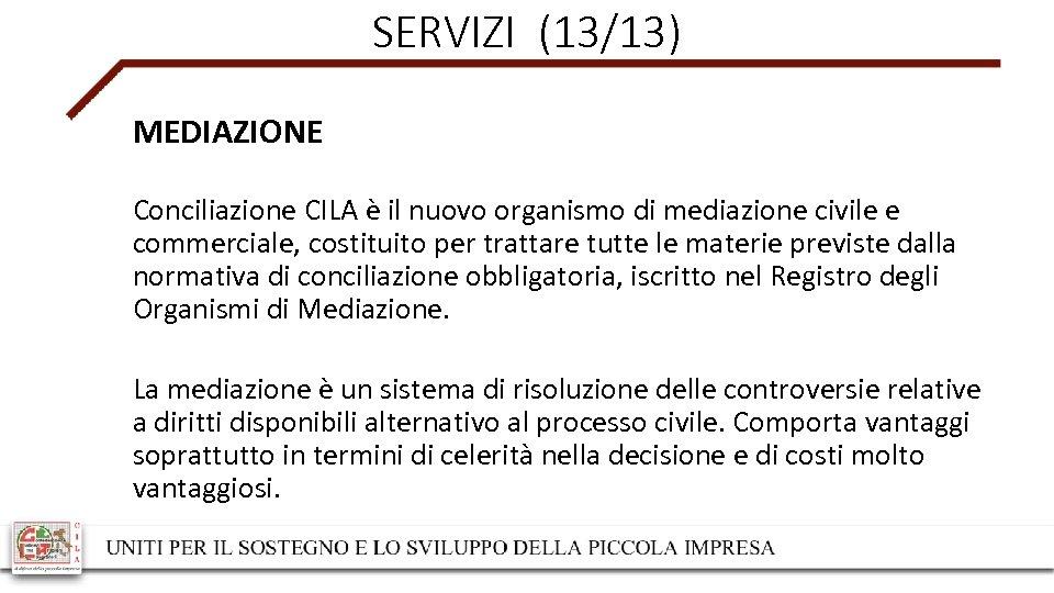 SERVIZI (13/13) MEDIAZIONE Conciliazione CILA è il nuovo organismo di mediazione civile e commerciale,