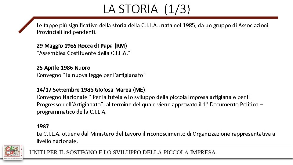 LA STORIA (1/3) Le tappe più significative della storia della C. I. L. A.
