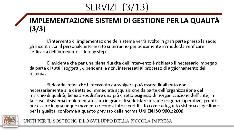 SERVIZI (3/13) IMPLEMENTAZIONE SISTEMI DI GESTIONE PER LA QUALITÀ (3/3) L'intervento di implementazione del