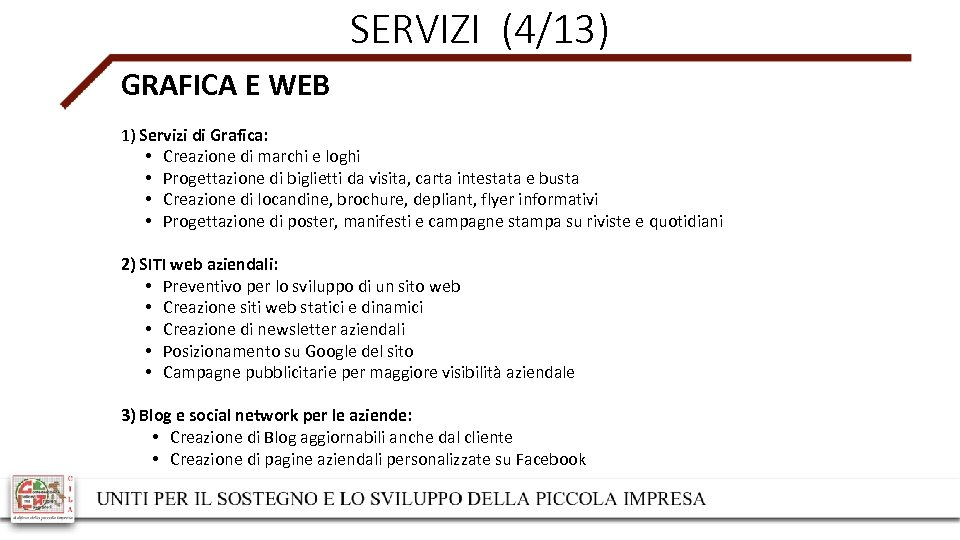 SERVIZI (4/13) GRAFICA E WEB 1) Servizi di Grafica: • Creazione di marchi e