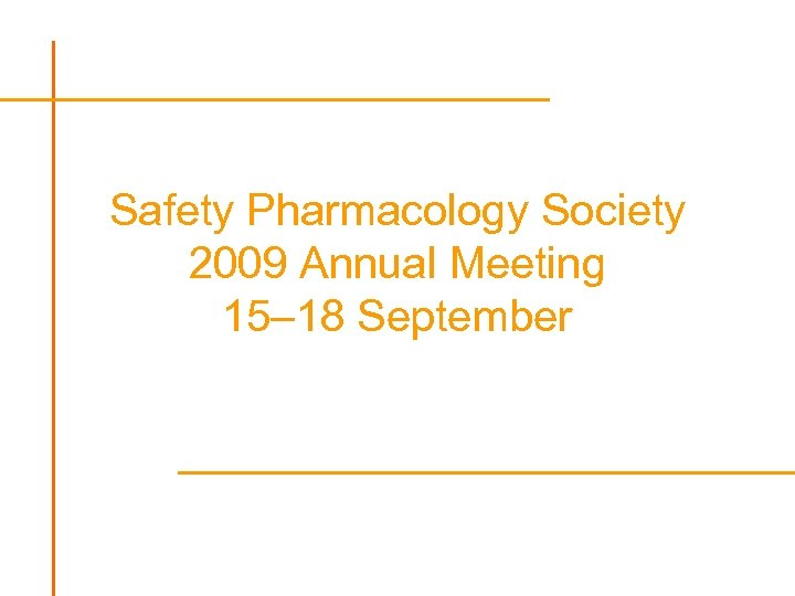 Safety Pharmacology Society 2009 Annual Meeting 15– 18 September