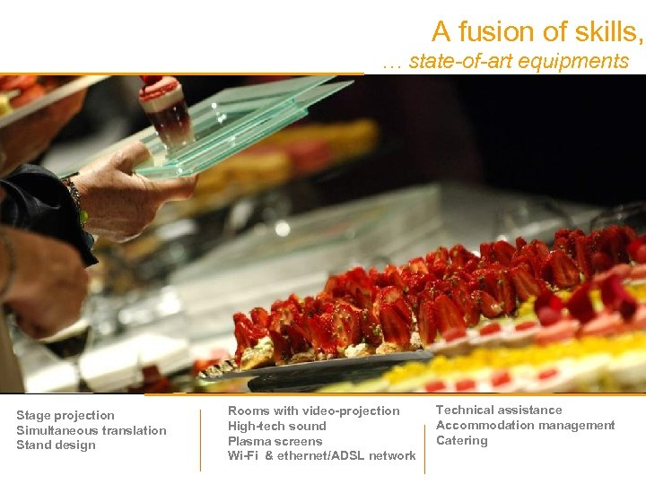 A fusion of skills, … state-of-art equipments Stage projection Simultaneous translation Stand design Rooms