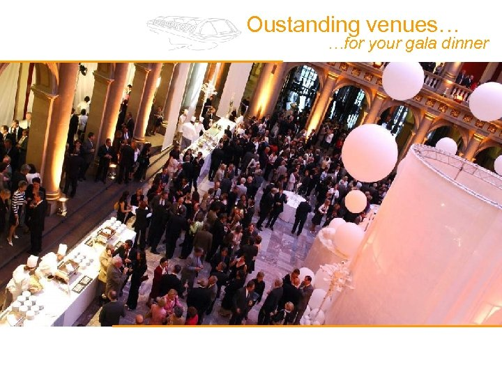 Oustanding venues… …for your gala dinner