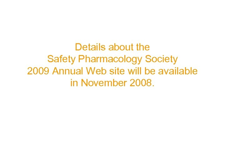 Details about the Safety Pharmacology Society 2009 Annual Web site will be available in