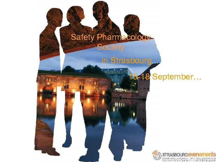 Safety Pharmacology Society in Strasbourg… 15 -18 September…