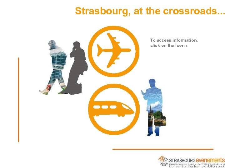 Strasbourg, at the crossroads. . . To access information, click on the icone