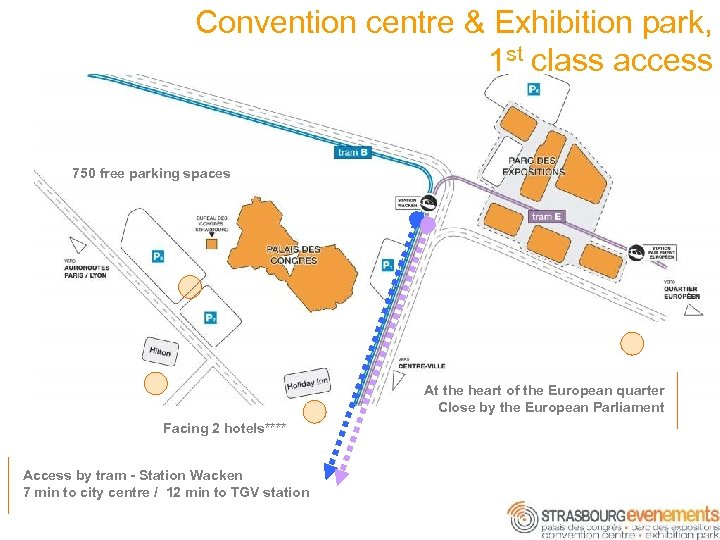 Convention centre & Exhibition park, 1 st class access ◄ 750 free parking spaces