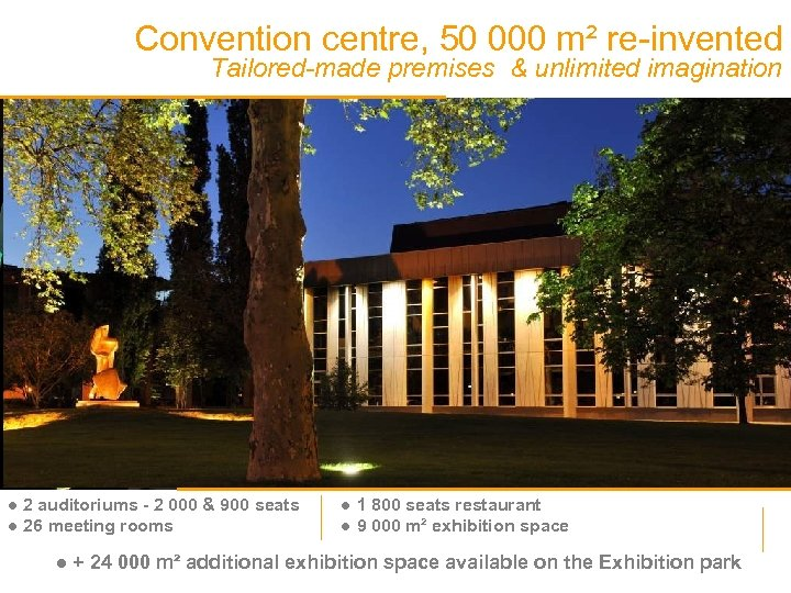 Convention centre, 50 000 m² re-invented Tailored-made premises & unlimited imagination ● 2 auditoriums