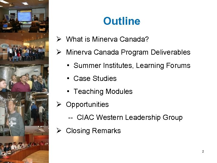 Outline Ø What is Minerva Canada? Ø Minerva Canada Program Deliverables • Summer Institutes,