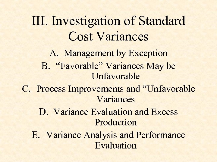 """III. Investigation of Standard Cost Variances A. Management by Exception B. """"Favorable"""" Variances May"""