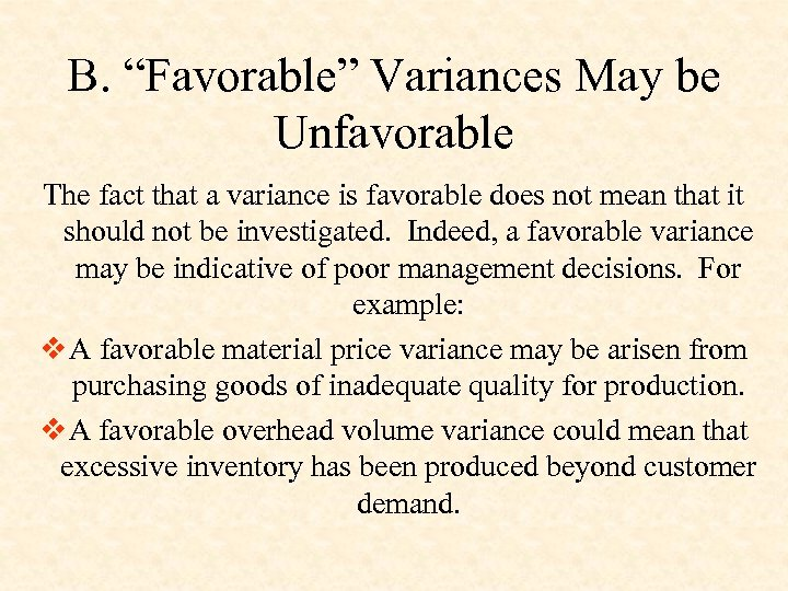 """B. """"Favorable"""" Variances May be Unfavorable The fact that a variance is favorable does"""