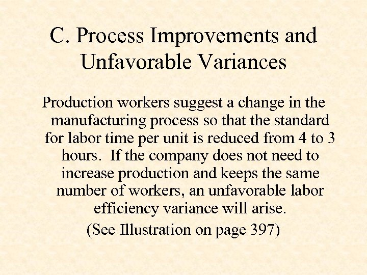 C. Process Improvements and Unfavorable Variances Production workers suggest a change in the manufacturing