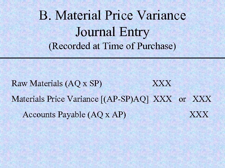 B. Material Price Variance Journal Entry (Recorded at Time of Purchase) Raw Materials (AQ