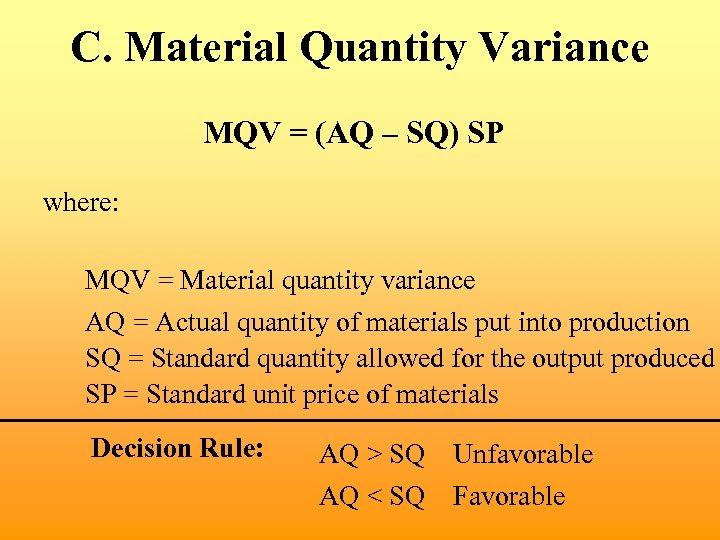 C. Material Quantity Variance MQV = (AQ – SQ) SP where: MQV = Material