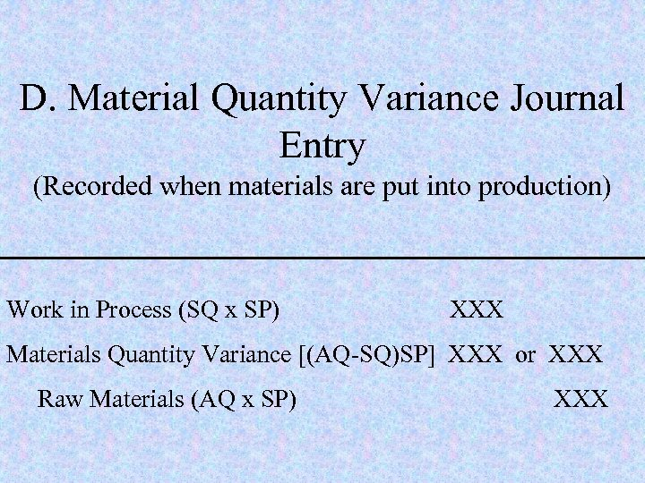 D. Material Quantity Variance Journal Entry (Recorded when materials are put into production) Work