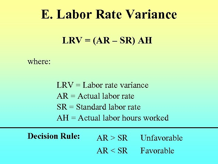 E. Labor Rate Variance LRV = (AR – SR) AH where: LRV = Labor