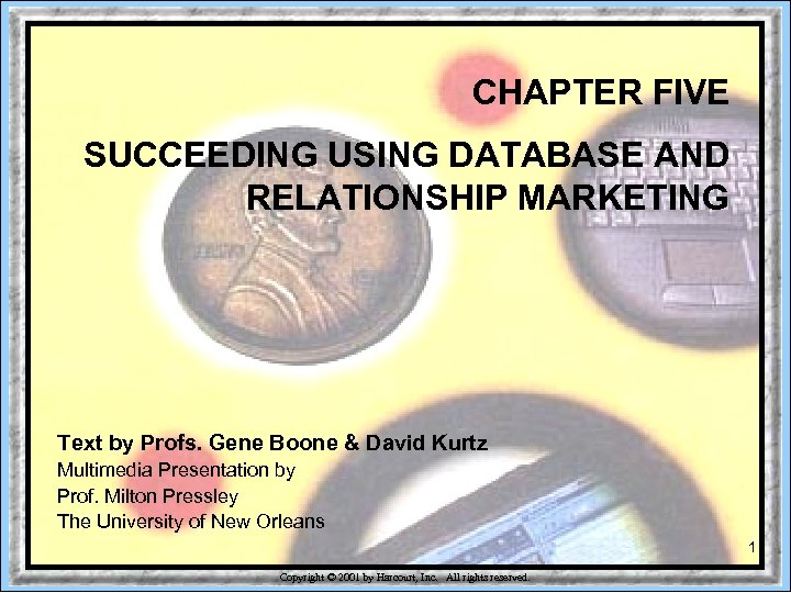 CHAPTER FIVE SUCCEEDING USING DATABASE AND RELATIONSHIP MARKETING Text by Profs. Gene Boone &