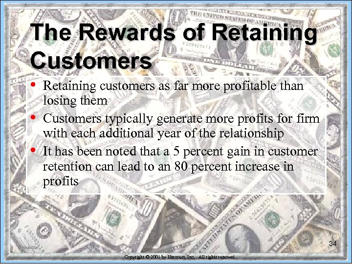 The Rewards of Retaining Customers • • • Retaining customers as far more profitable