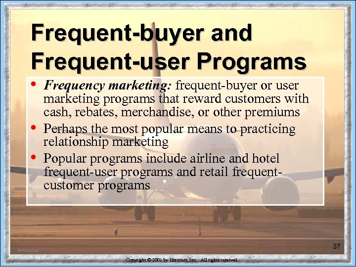 Frequent-buyer and Frequent-user Programs • • • Frequency marketing: frequent-buyer or user marketing programs