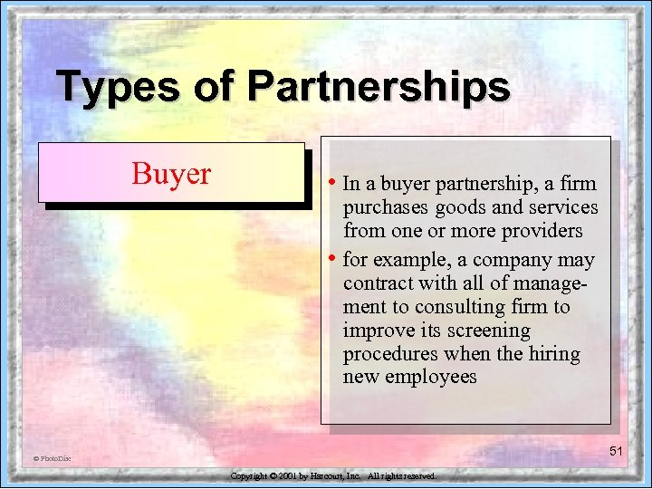 Types of Partnerships Buyer • In a buyer partnership, a firm purchases goods and