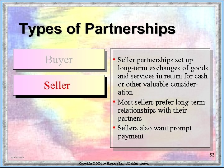 Types of Partnerships Buyer Seller • Seller partnerships set up long-term exchanges of goods