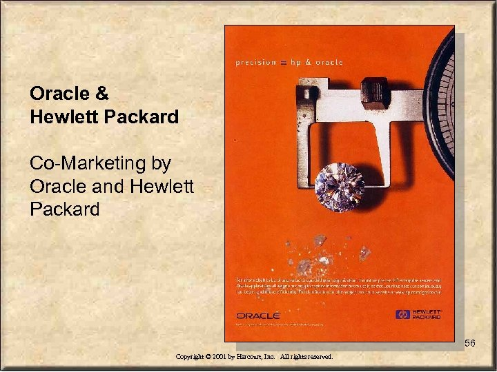 Oracle & Hewlett Packard Co-Marketing by Oracle and Hewlett Packard 56 Copyright © 2001