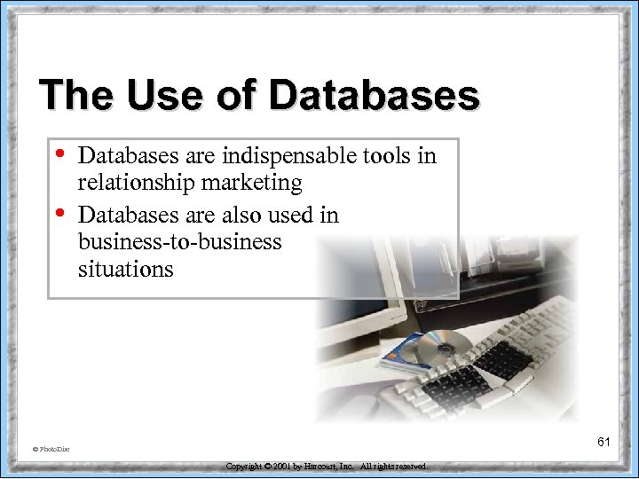 The Use of Databases • • Databases are indispensable tools in relationship marketing Databases