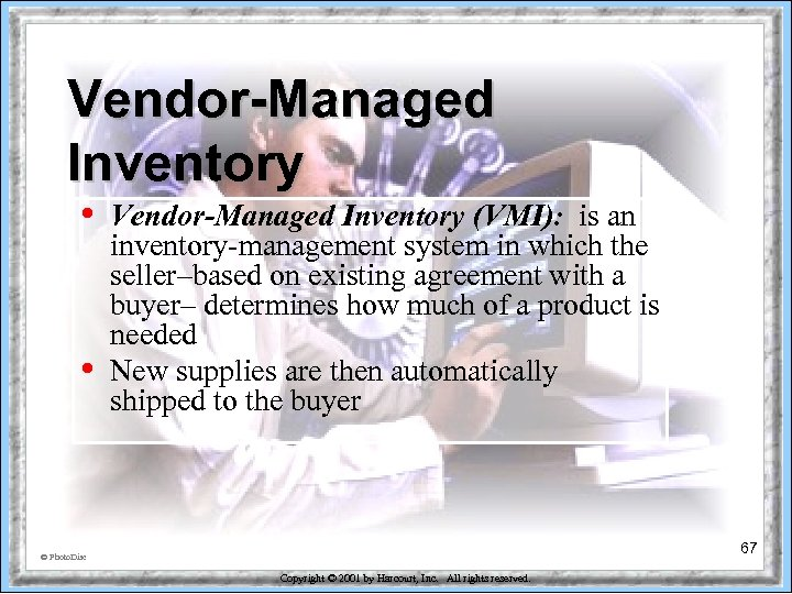 Vendor-Managed Inventory • • Vendor-Managed Inventory (VMI): is an inventory-management system in which the