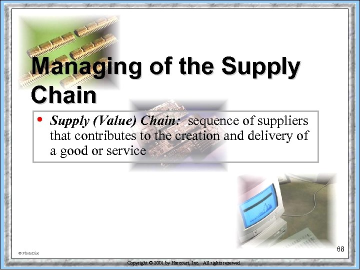 Managing of the Supply Chain • Supply (Value) Chain: sequence of suppliers that contributes