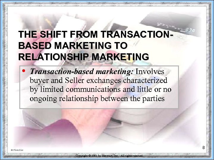 THE SHIFT FROM TRANSACTIONBASED MARKETING TO RELATIONSHIP MARKETING • Transaction-based marketing: Involves buyer and