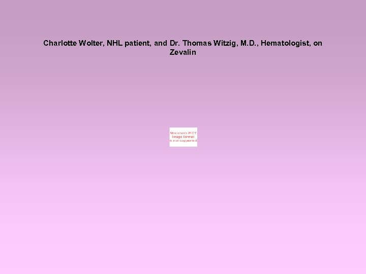Charlotte Wolter, NHL patient, and Dr. Thomas Witzig, M. D. , Hematologist, on Zevalin
