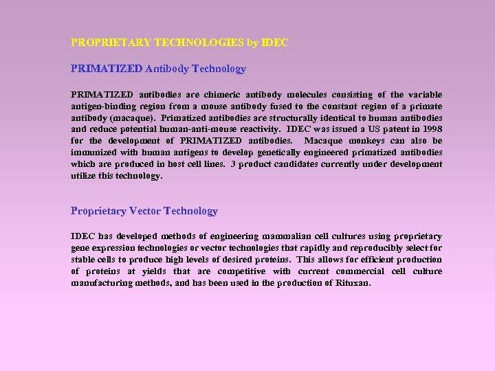 PROPRIETARY TECHNOLOGIES by IDEC PRIMATIZED Antibody Technology PRIMATIZED antibodies are chimeric antibody molecules consisting