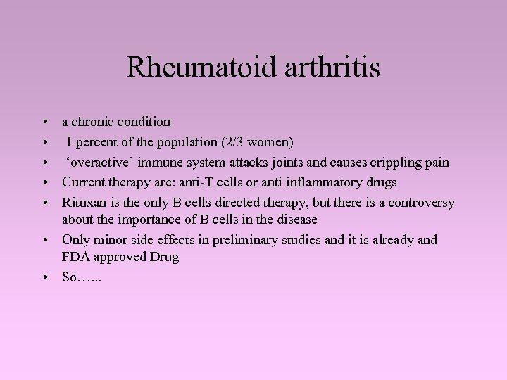 Rheumatoid arthritis • a chronic condition • 1 percent of the population (2/3 women)