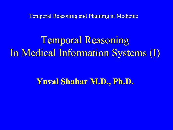 Temporal Reasoning and Planning in Medicine Temporal Reasoning In Medical Information Systems (I) Yuval