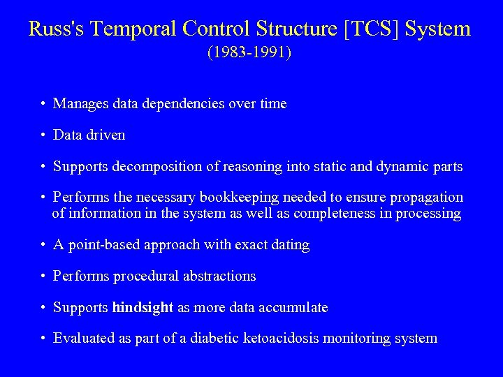 Russ's Temporal Control Structure [TCS] System (1983 -1991) • Manages data dependencies over time