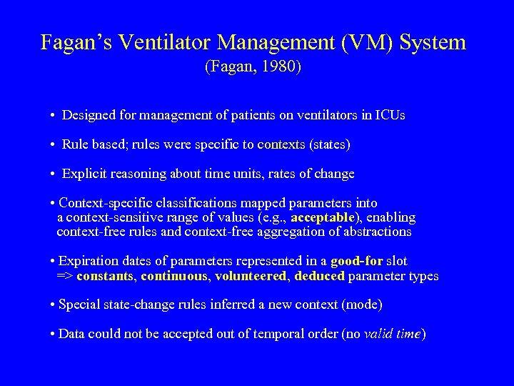 Fagan's Ventilator Management (VM) System (Fagan, 1980) • Designed for management of patients on