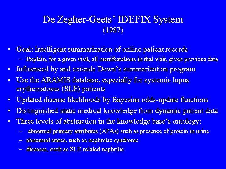 De Zegher-Geets' IDEFIX System (1987) • Goal: Intelligent summarization of online patient records –