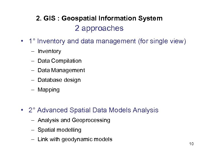 2. GIS : Geospatial Information System 2 approaches • 1° Inventory and data management