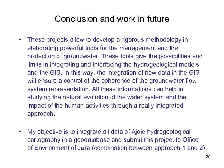 Conclusion and work in future • These projects allow to develop a rigorous methodology