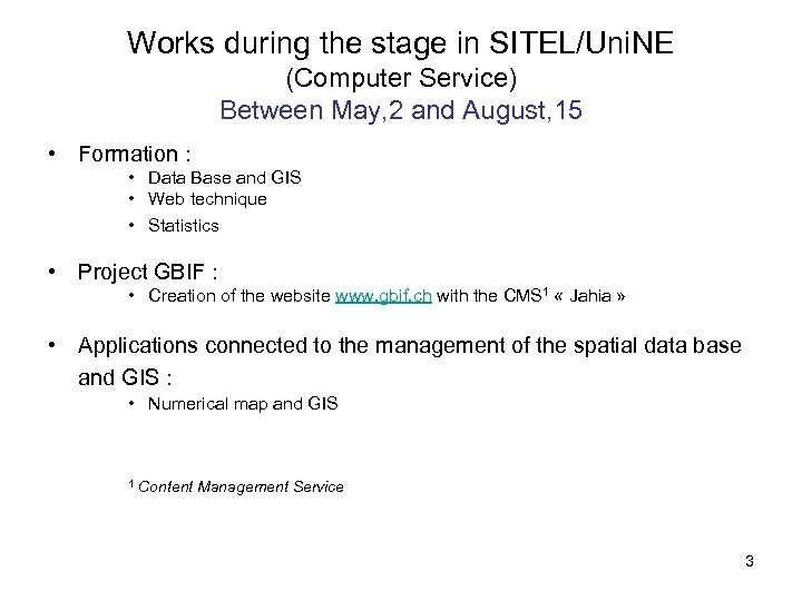 Works during the stage in SITEL/Uni. NE (Computer Service) Between May, 2 and August,