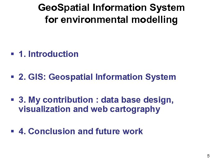 Geo. Spatial Information System for environmental modelling § 1. Introduction § 2. GIS: Geospatial