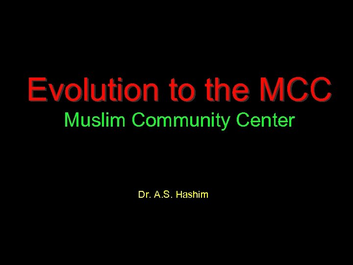 Evolution to the MCC Muslim Community Center Dr. A. S. Hashim