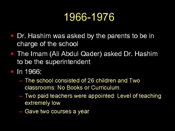 1966 -1976 § Dr. Hashim was asked by the parents to be in charge