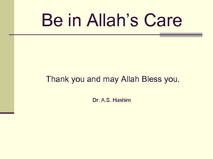 Be in Allah's Care Thank you and may Allah Bless you. Dr. A. S.