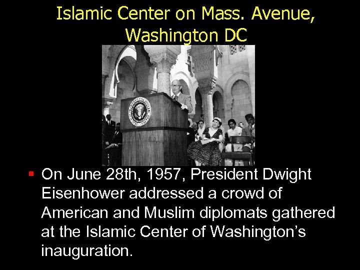 Islamic Center on Mass. Avenue, Washington DC § On June 28 th, 1957, President