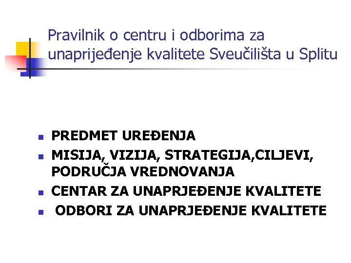 Pravilnik o centru i odborima za unaprijeđenje kvalitete Sveučilišta u Splitu n n PREDMET